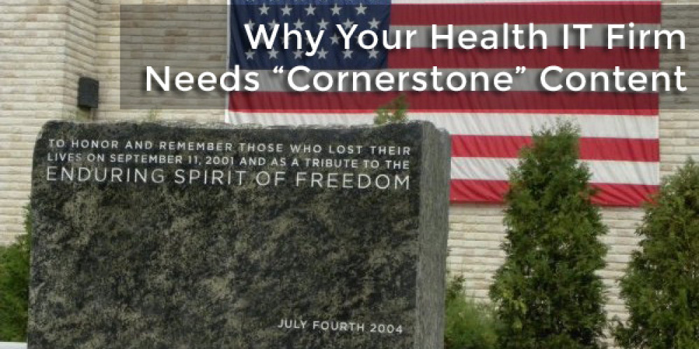 "Permalink to Why Your Health IT Firm Needs ""Cornerstone"" Content"